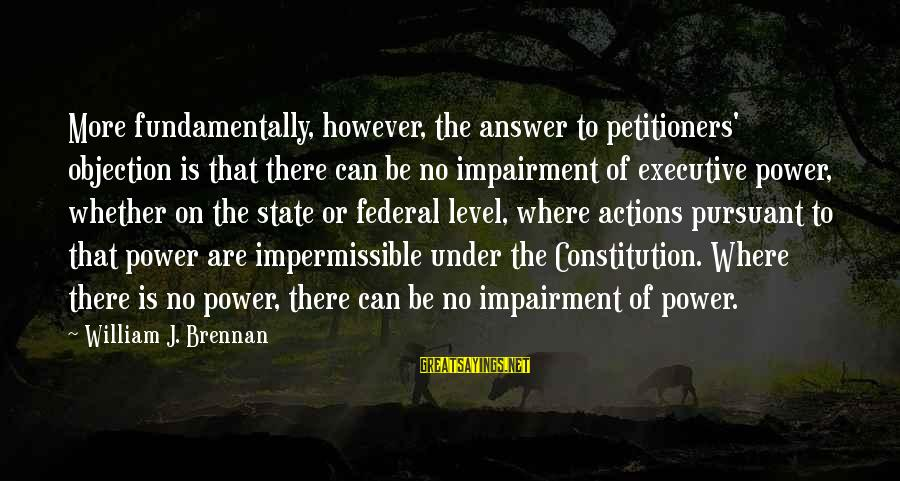 Rj Lupin Sayings By William J. Brennan: More fundamentally, however, the answer to petitioners' objection is that there can be no impairment