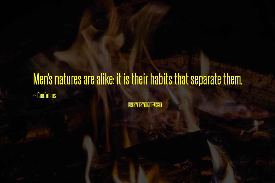 Rm Drake Inspirational Sayings By Confucius: Men's natures are alike; it is their habits that separate them.