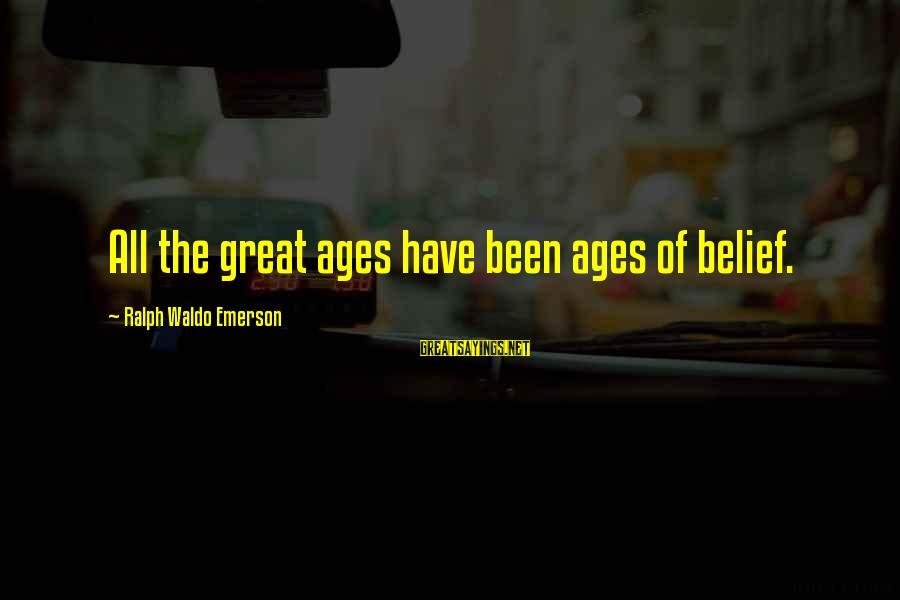 Rm Drake Inspirational Sayings By Ralph Waldo Emerson: All the great ages have been ages of belief.