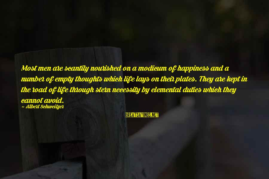 Road And Life Sayings By Albert Schweitzer: Most men are scantily nourished on a modicum of happiness and a number of empty