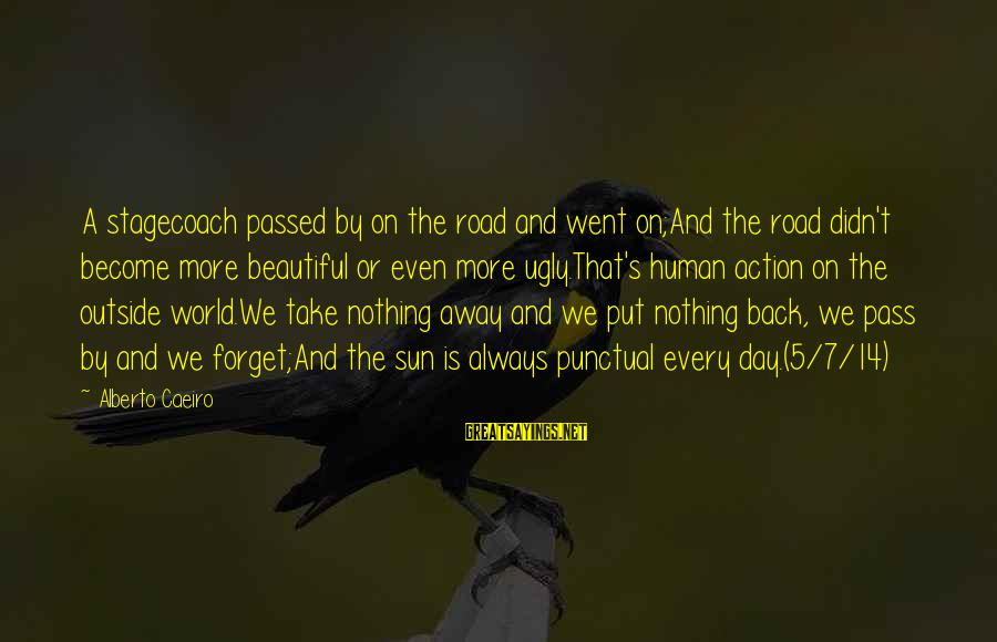 Road And Life Sayings By Alberto Caeiro: A stagecoach passed by on the road and went on;And the road didn't become more