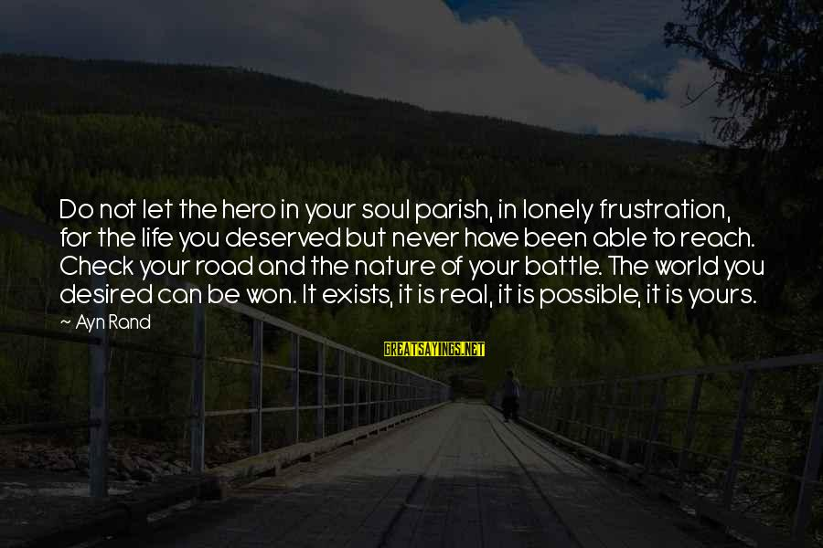 Road And Life Sayings By Ayn Rand: Do not let the hero in your soul parish, in lonely frustration, for the life