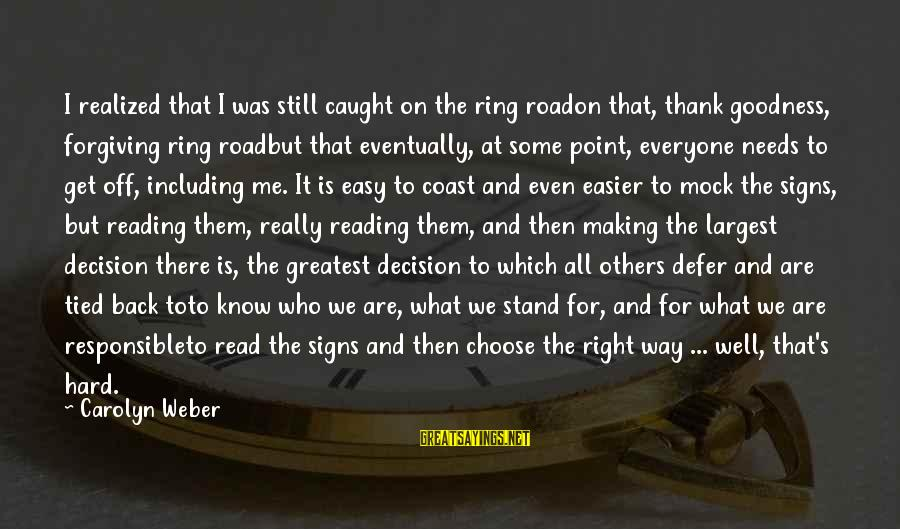 Road And Life Sayings By Carolyn Weber: I realized that I was still caught on the ring roadon that, thank goodness, forgiving