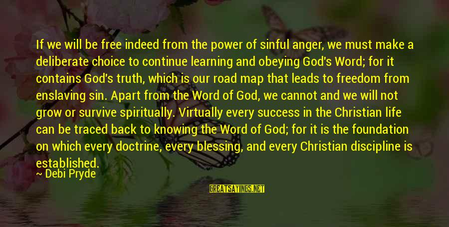 Road And Life Sayings By Debi Pryde: If we will be free indeed from the power of sinful anger, we must make