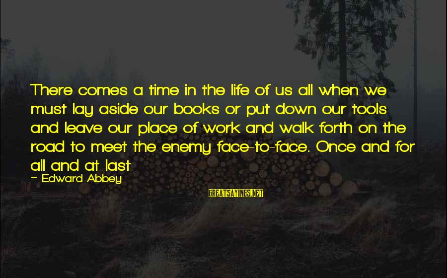 Road And Life Sayings By Edward Abbey: There comes a time in the life of us all when we must lay aside