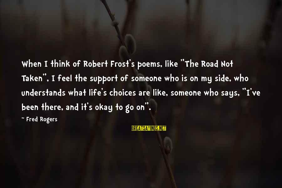 """Road And Life Sayings By Fred Rogers: When I think of Robert Frost's poems, like """"The Road Not Taken"""", I feel the"""