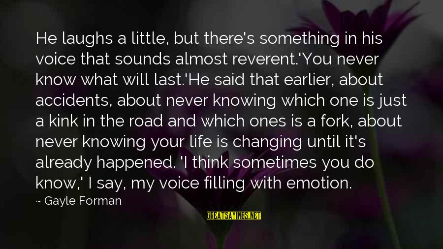 Road And Life Sayings By Gayle Forman: He laughs a little, but there's something in his voice that sounds almost reverent.'You never