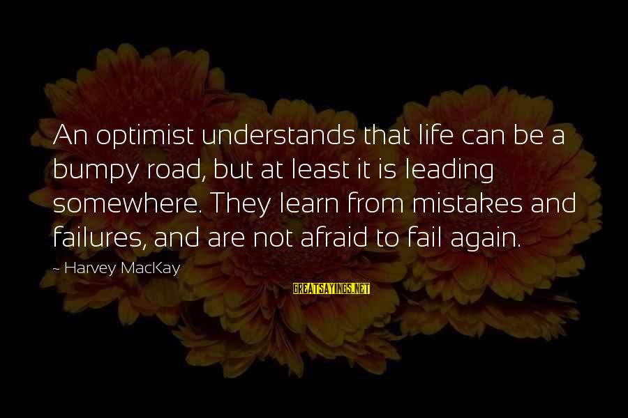 Road And Life Sayings By Harvey MacKay: An optimist understands that life can be a bumpy road, but at least it is