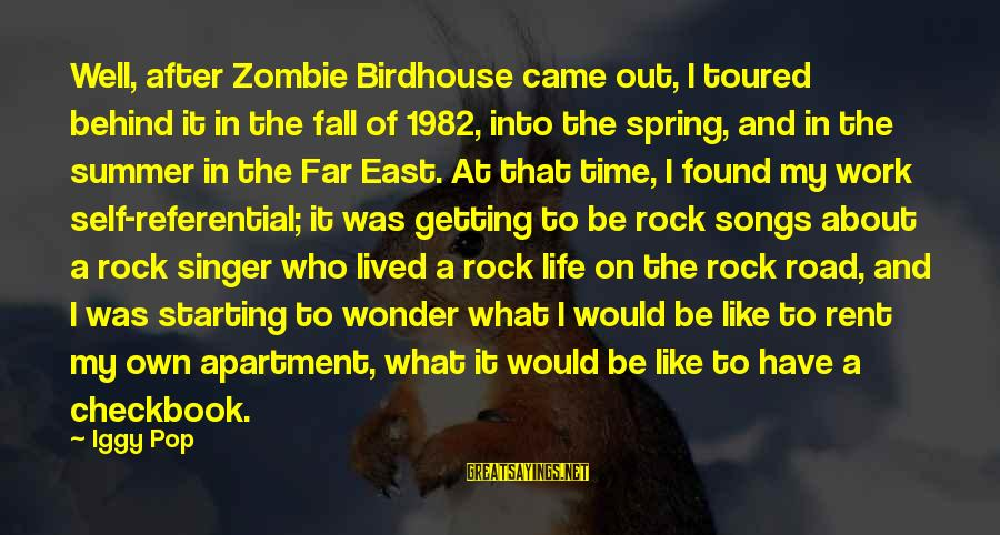 Road And Life Sayings By Iggy Pop: Well, after Zombie Birdhouse came out, I toured behind it in the fall of 1982,