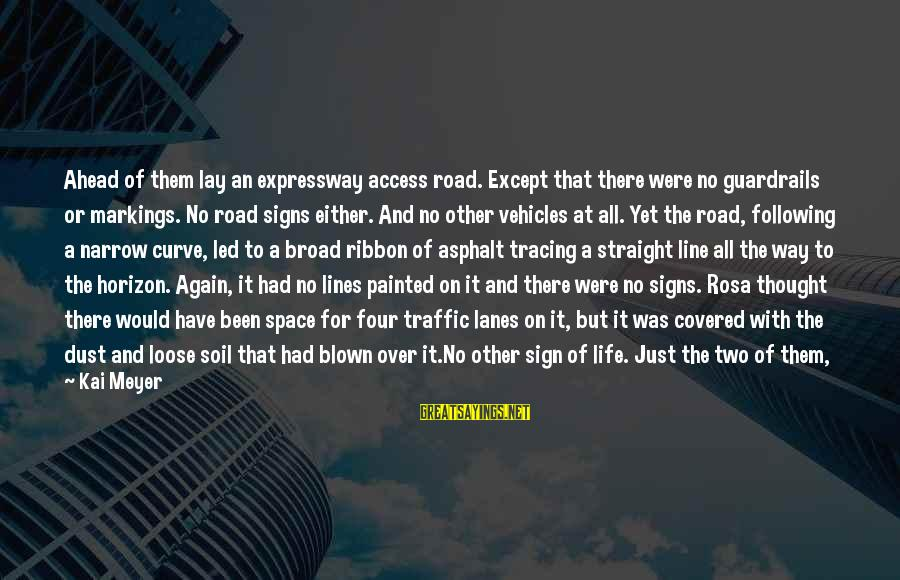 Road And Life Sayings By Kai Meyer: Ahead of them lay an expressway access road. Except that there were no guardrails or