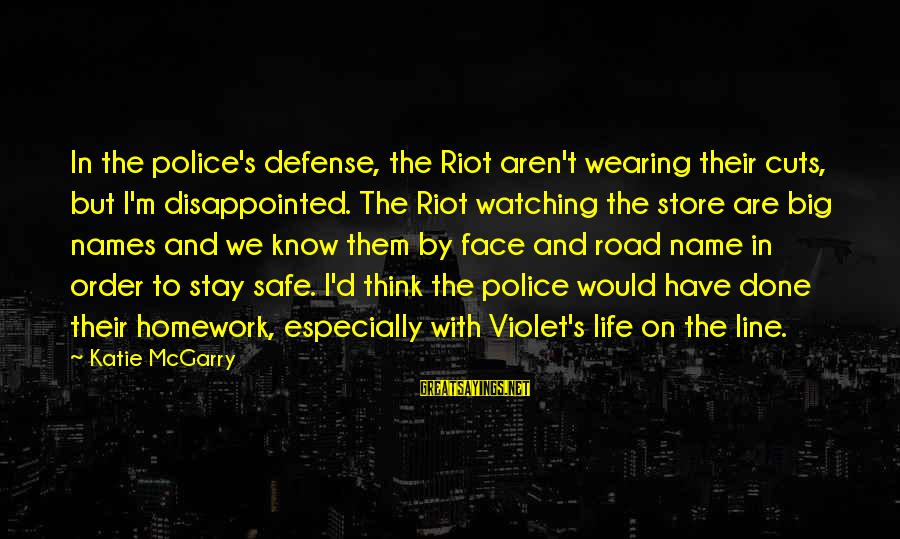 Road And Life Sayings By Katie McGarry: In the police's defense, the Riot aren't wearing their cuts, but I'm disappointed. The Riot