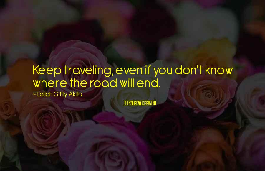 Road And Life Sayings By Lailah Gifty Akita: Keep traveling, even if you don't know where the road will end.