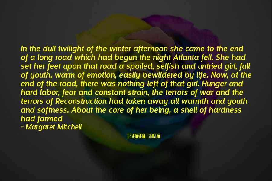 Road And Life Sayings By Margaret Mitchell: In the dull twilight of the winter afternoon she came to the end of a