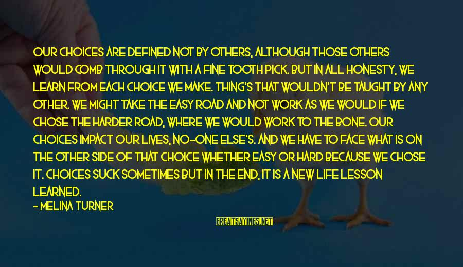 Road And Life Sayings By Melina Turner: Our choices are defined not by others, although those others would comb through it with