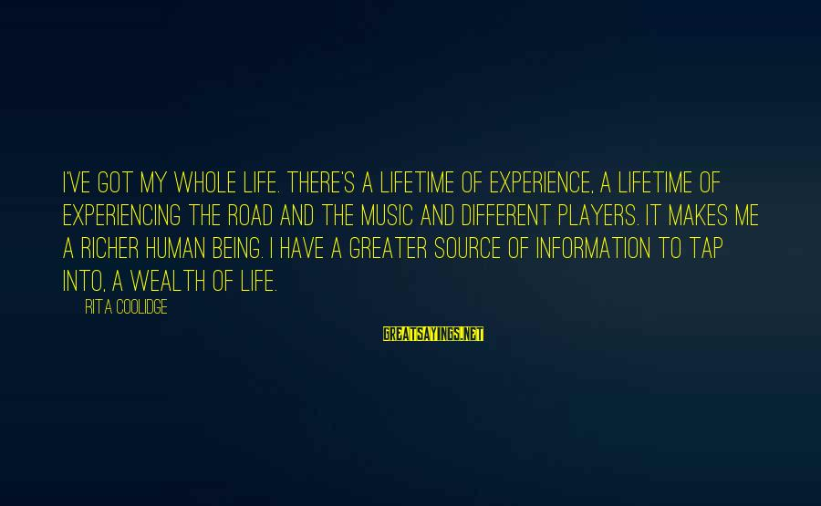 Road And Life Sayings By Rita Coolidge: I've got my whole life. There's a lifetime of experience, a lifetime of experiencing the