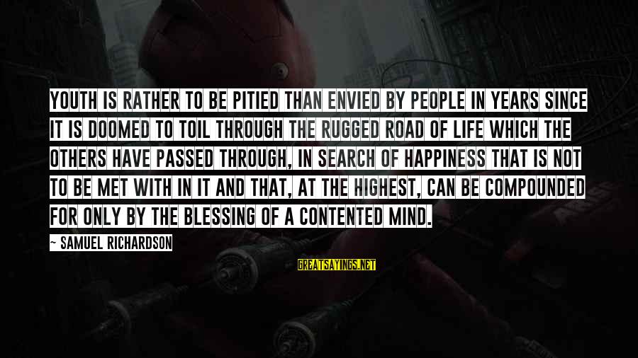 Road And Life Sayings By Samuel Richardson: Youth is rather to be pitied than envied by people in years since it is