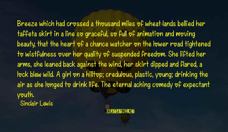 Road And Life Sayings By Sinclair Lewis: Breeze which had crossed a thousand miles of wheat-lands bellied her taffeta skirt in a