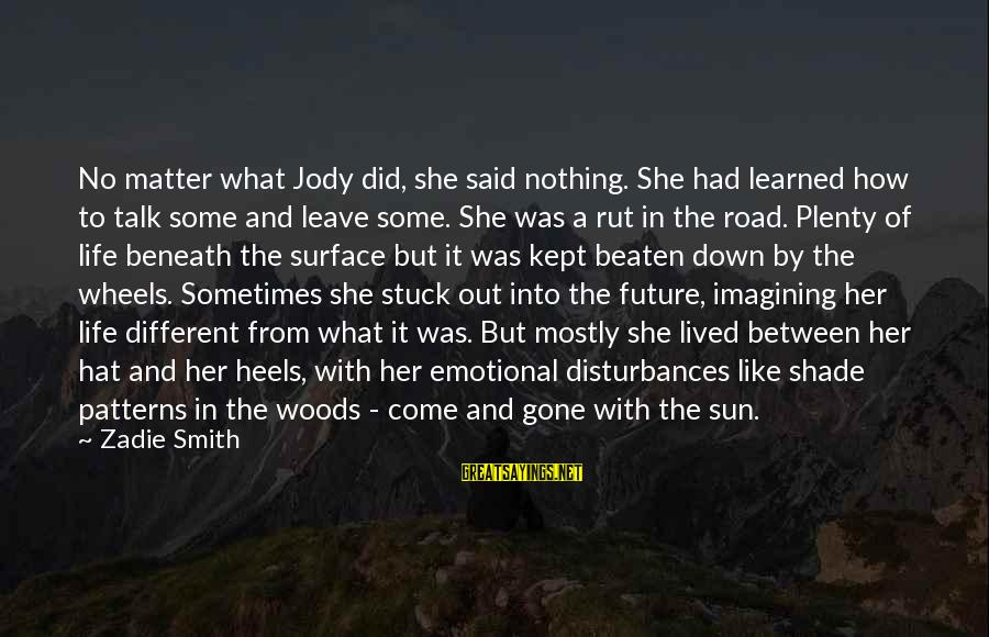 Road And Life Sayings By Zadie Smith: No matter what Jody did, she said nothing. She had learned how to talk some