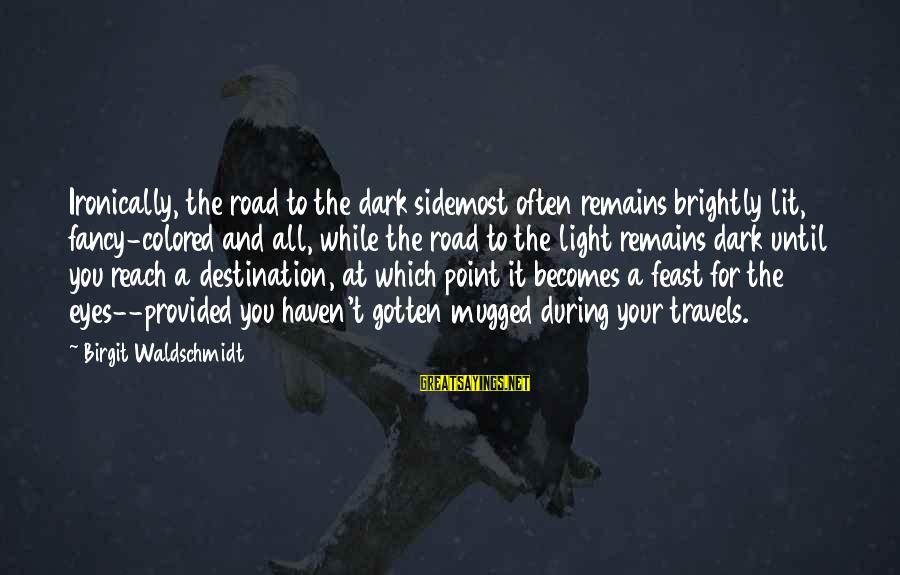 Road To Recovery Inspirational Sayings By Birgit Waldschmidt: Ironically, the road to the dark sidemost often remains brightly lit, fancy-colored and all, while