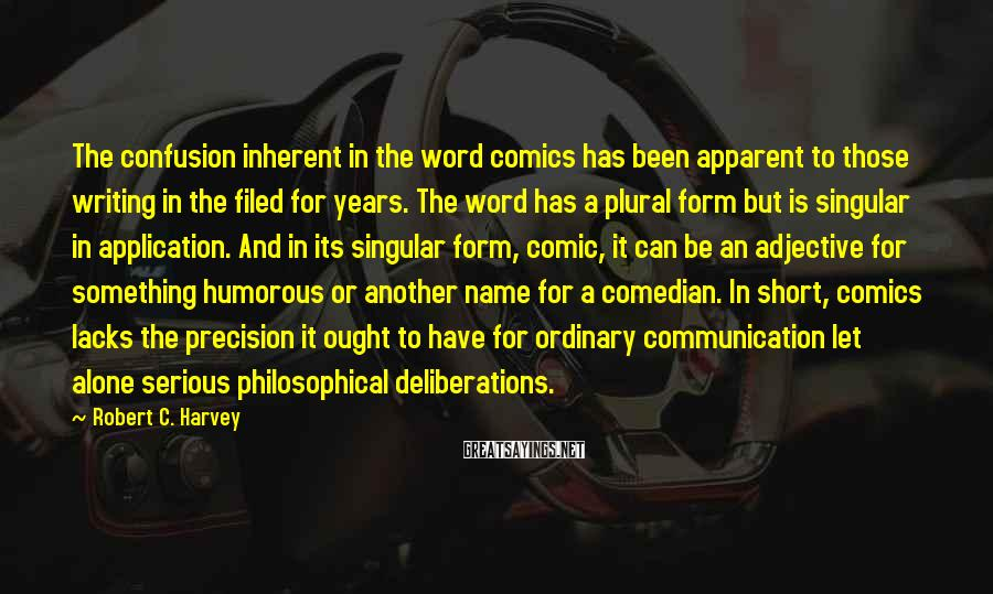 Robert C. Harvey Sayings: The confusion inherent in the word comics has been apparent to those writing in the