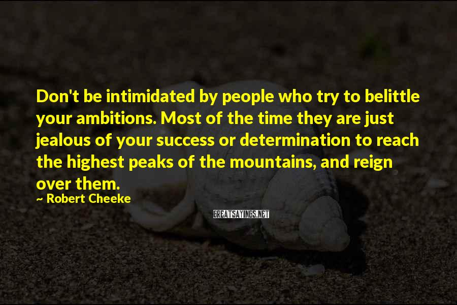 Robert Cheeke Sayings: Don't be intimidated by people who try to belittle your ambitions. Most of the time