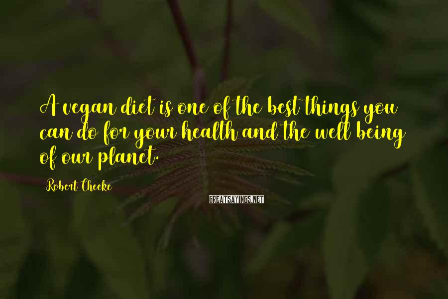 Robert Cheeke Sayings: A vegan diet is one of the best things you can do for your health