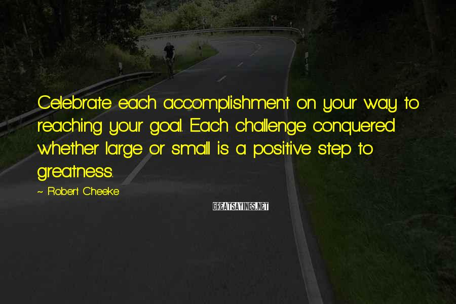 Robert Cheeke Sayings: Celebrate each accomplishment on your way to reaching your goal. Each challenge conquered whether large