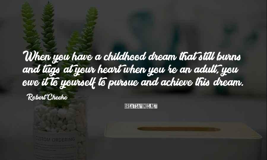 Robert Cheeke Sayings: When you have a childhood dream that still burns and tugs at your heart when