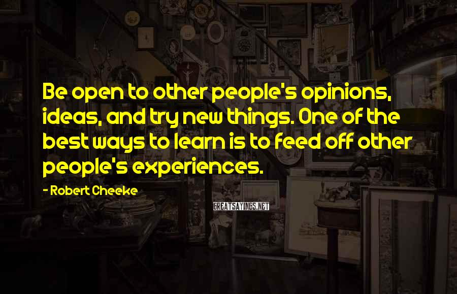 Robert Cheeke Sayings: Be open to other people's opinions, ideas, and try new things. One of the best