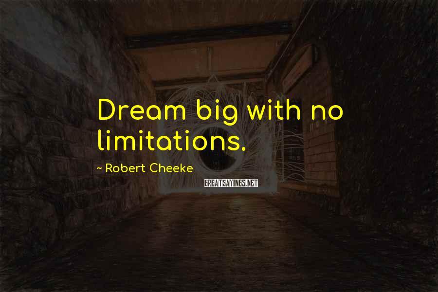 Robert Cheeke Sayings: Dream big with no limitations.