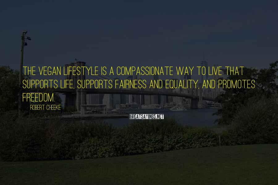 Robert Cheeke Sayings: The vegan lifestyle is a compassionate way to live that supports life, supports fairness and
