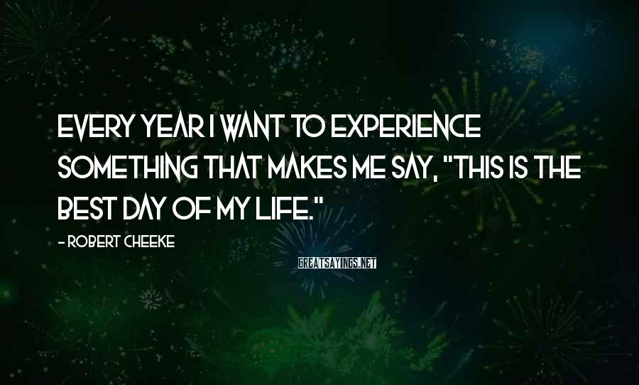 "Robert Cheeke Sayings: Every year I want to experience something that makes me say, ""this is the best"