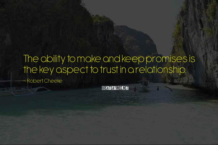 Robert Cheeke Sayings: The ability to make and keep promises is the key aspect to trust in a
