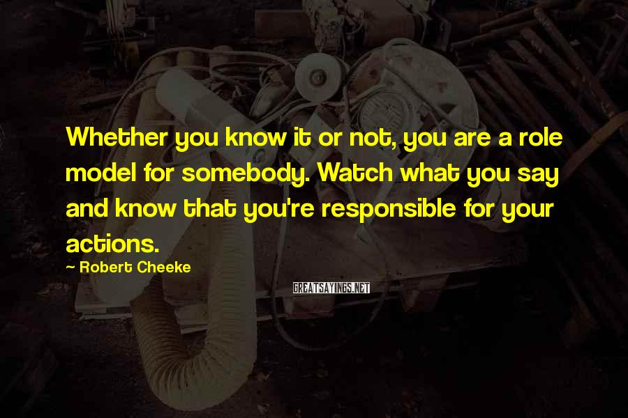 Robert Cheeke Sayings: Whether you know it or not, you are a role model for somebody. Watch what