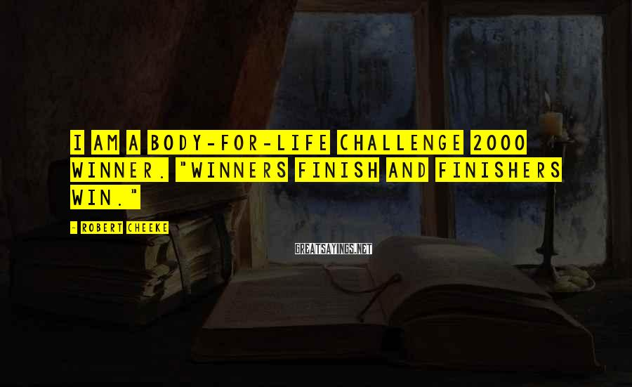 "Robert Cheeke Sayings: I am a Body-for-LIFE Challenge 2000 Winner. ""Winners finish and finishers win."""