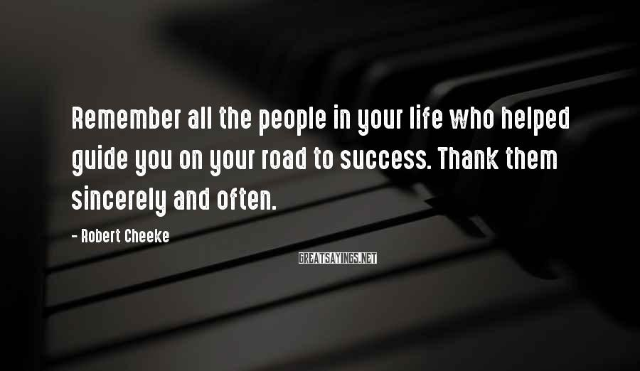 Robert Cheeke Sayings: Remember all the people in your life who helped guide you on your road to