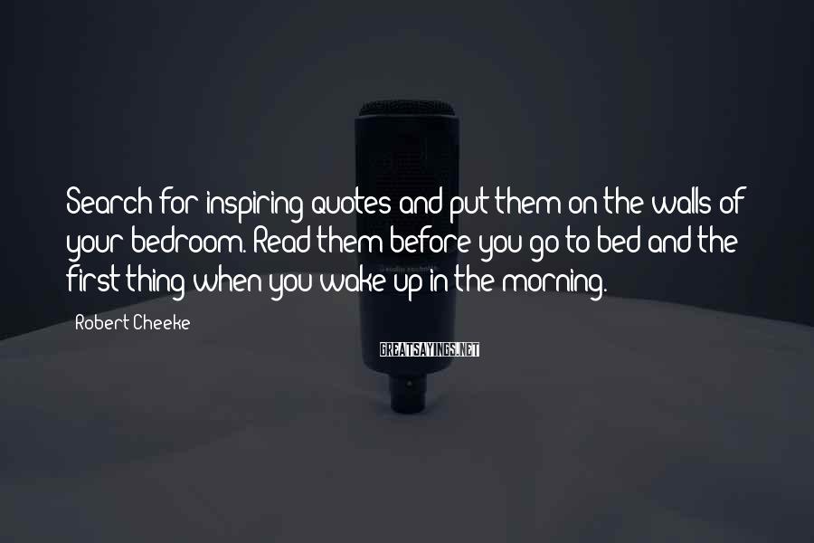 Robert Cheeke Sayings: Search for inspiring quotes and put them on the walls of your bedroom. Read them