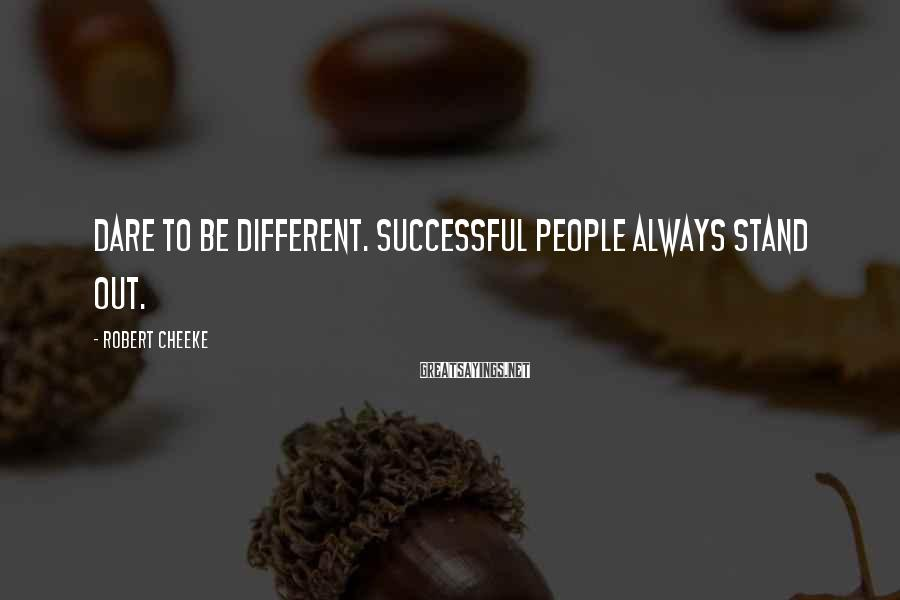 Robert Cheeke Sayings: Dare to be different. Successful people always stand out.