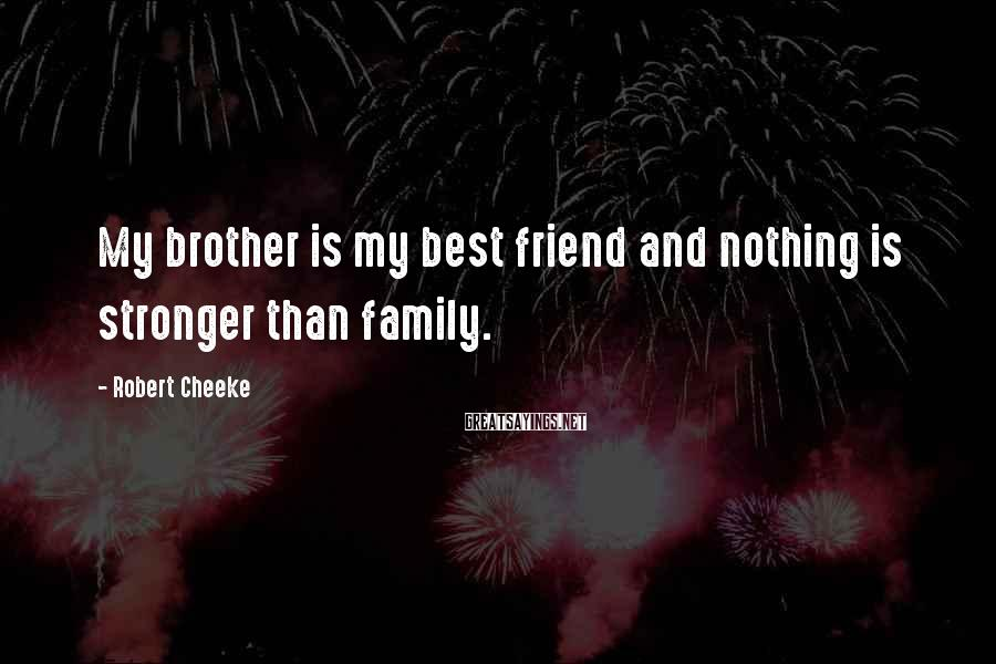 Robert Cheeke Sayings: My brother is my best friend and nothing is stronger than family.