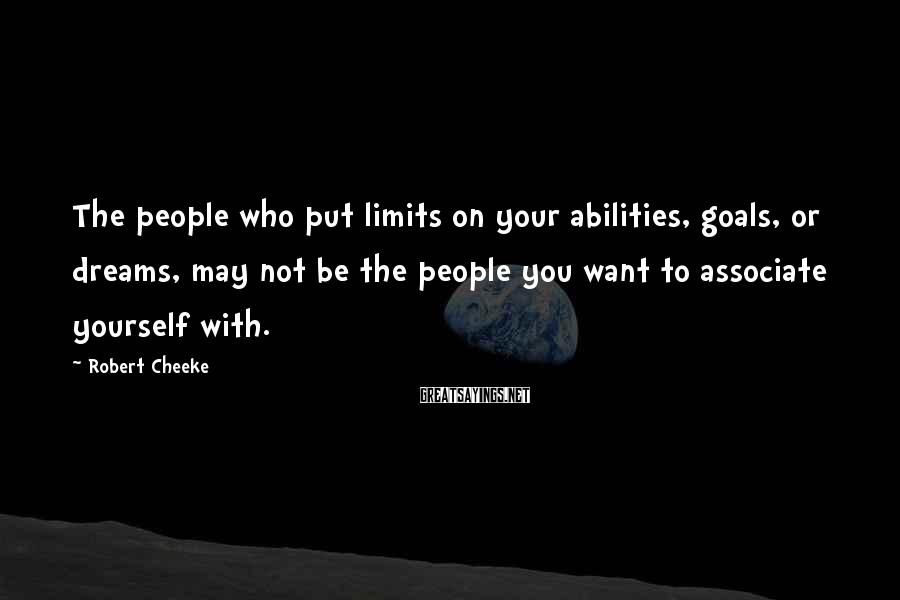 Robert Cheeke Sayings: The people who put limits on your abilities, goals, or dreams, may not be the