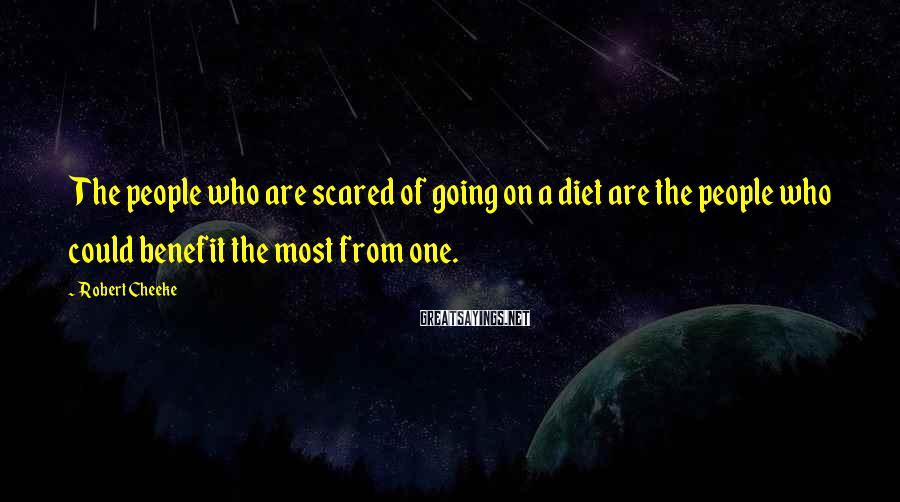 Robert Cheeke Sayings: The people who are scared of going on a diet are the people who could