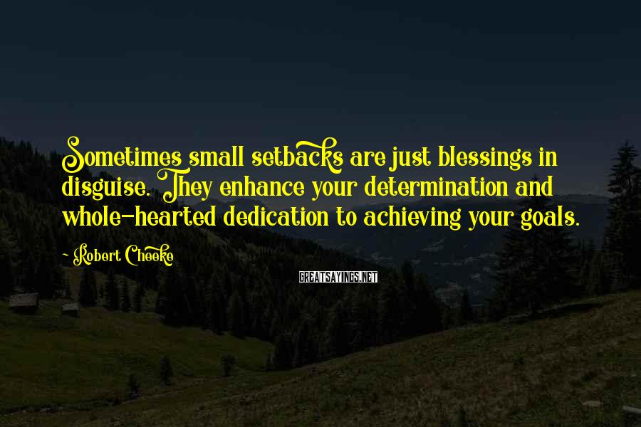 Robert Cheeke Sayings: Sometimes small setbacks are just blessings in disguise. They enhance your determination and whole-hearted dedication