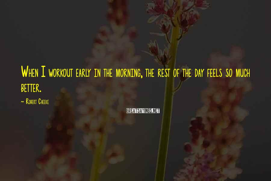 Robert Cheeke Sayings: When I workout early in the morning, the rest of the day feels so much
