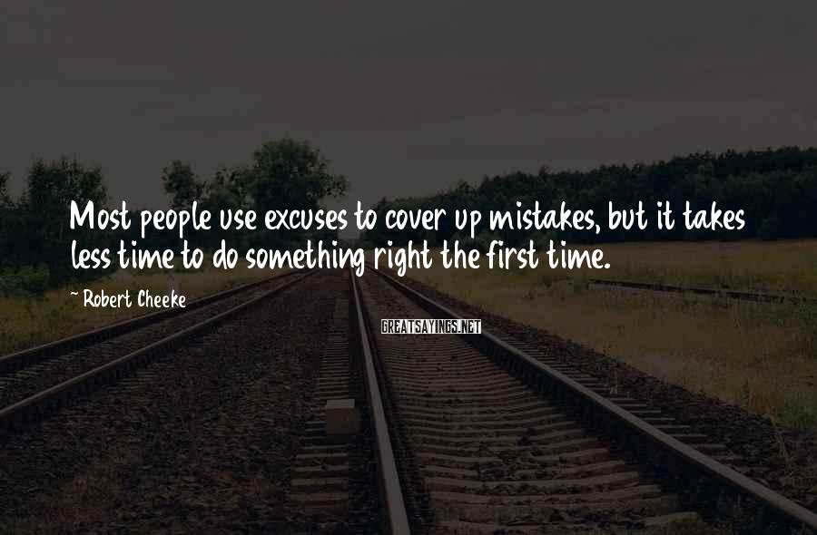 Robert Cheeke Sayings: Most people use excuses to cover up mistakes, but it takes less time to do