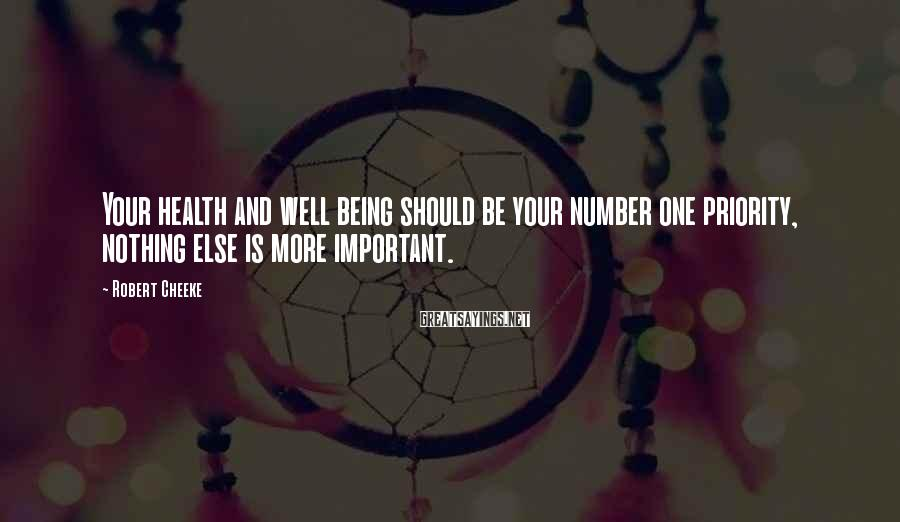 Robert Cheeke Sayings: Your health and well being should be your number one priority, nothing else is more