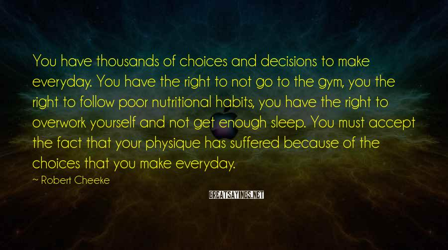 Robert Cheeke Sayings: You have thousands of choices and decisions to make everyday. You have the right to