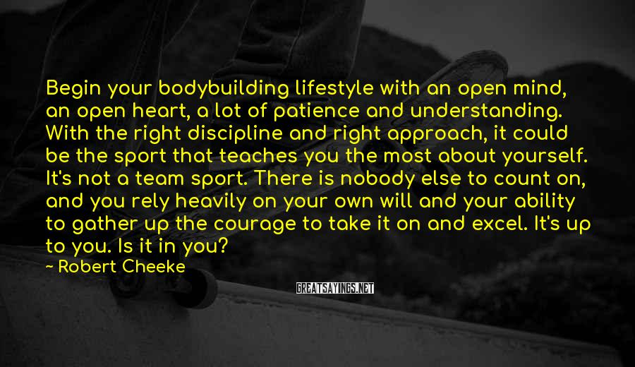 Robert Cheeke Sayings: Begin your bodybuilding lifestyle with an open mind, an open heart, a lot of patience