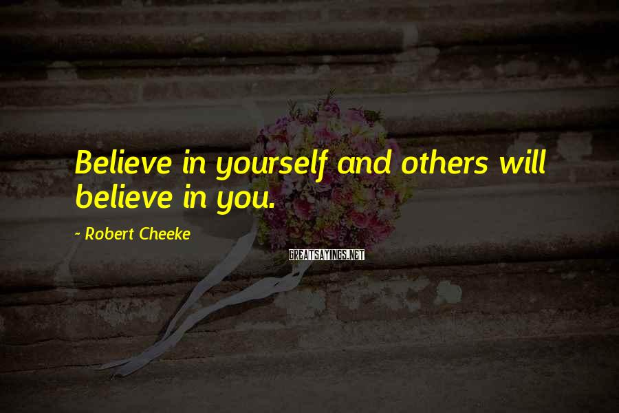 Robert Cheeke Sayings: Believe in yourself and others will believe in you.