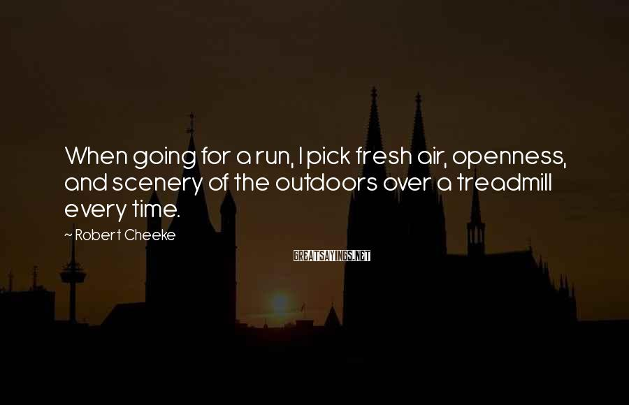 Robert Cheeke Sayings: When going for a run, I pick fresh air, openness, and scenery of the outdoors