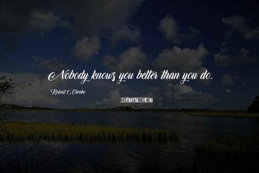 Robert Cheeke Sayings: Nobody knows you better than you do.